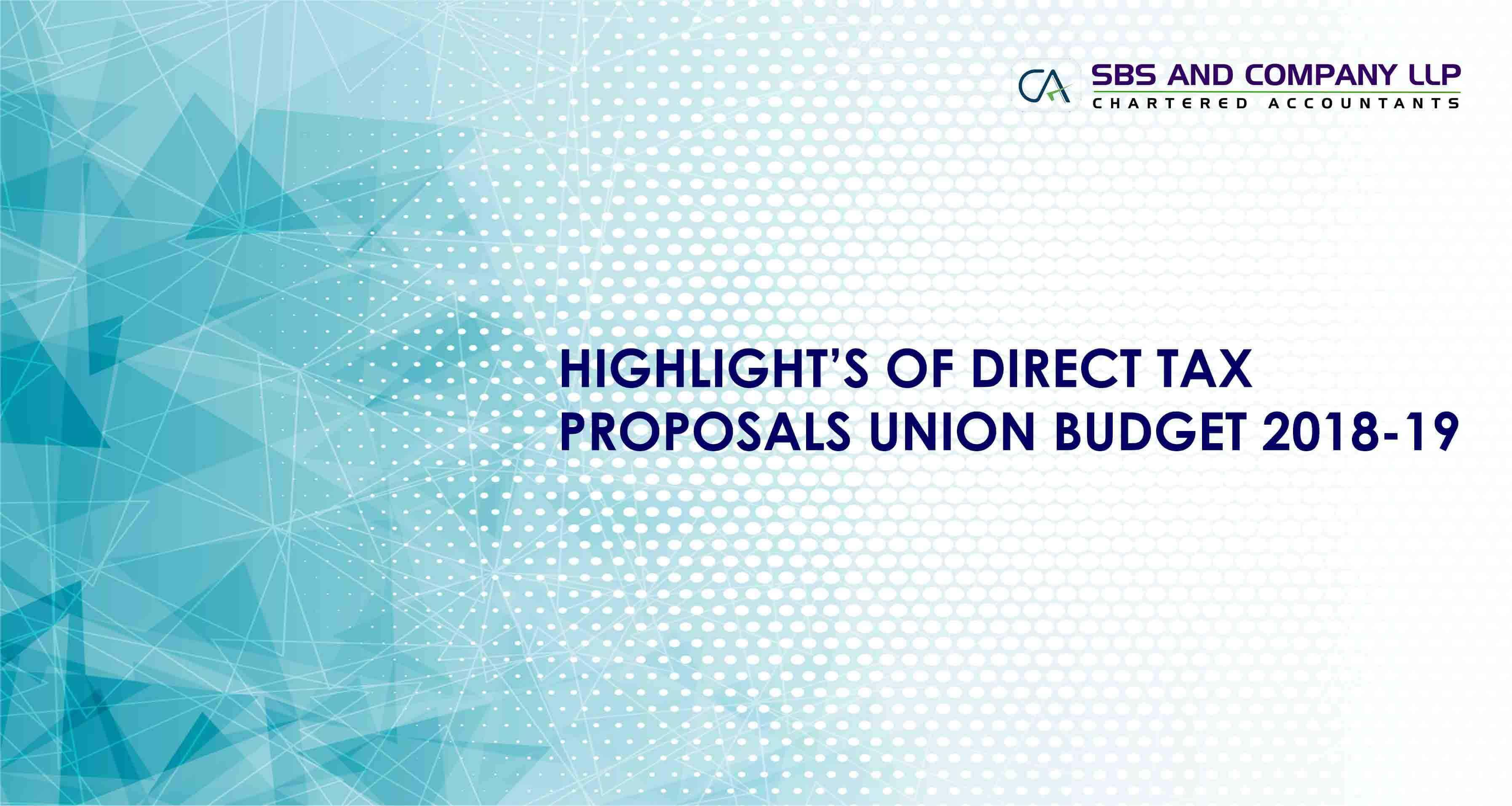 HIGHLIGHT'S OF DIRECT TAX PROPOSALS IN UNION BUDGET 2018-19
