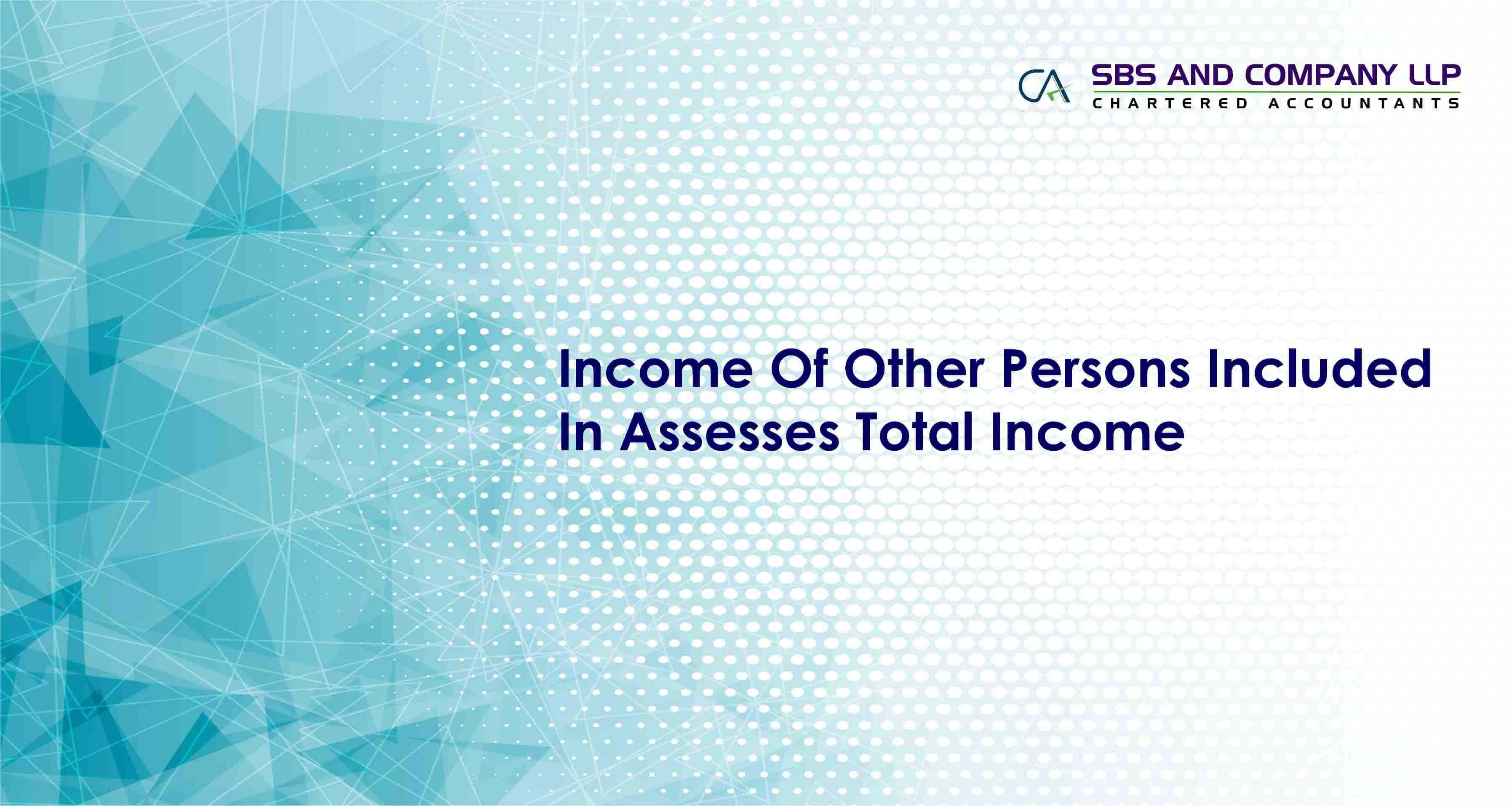 Income Of Other Persons Included In Assesses Total Income
