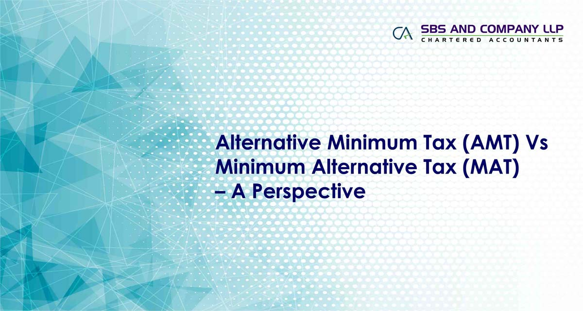 Alternative Minimum Tax (AMT) Vs Minimum Alternative Tax (MAT) – A Perspective