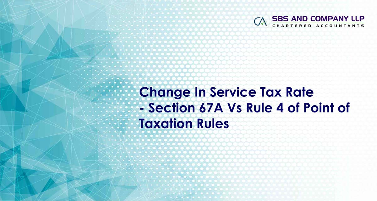 Change In Service Tax Rate - Section 67A Vs Rule 4 of Point of Taxation Rules