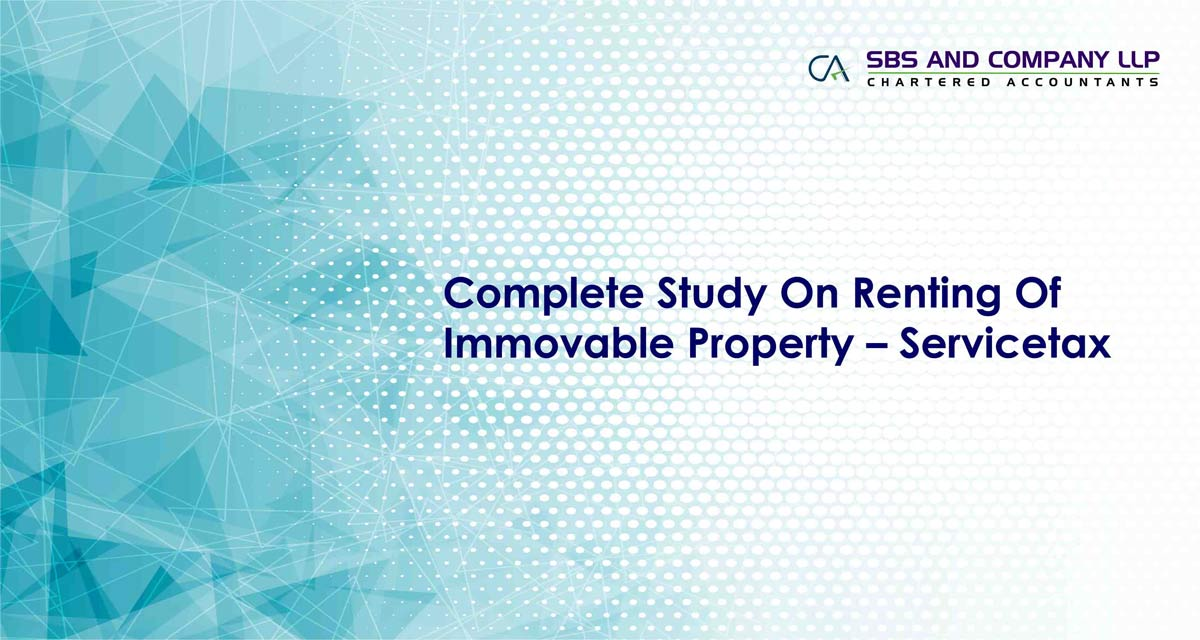 Complete Study On Renting Of Immovable Property – Servicetax
