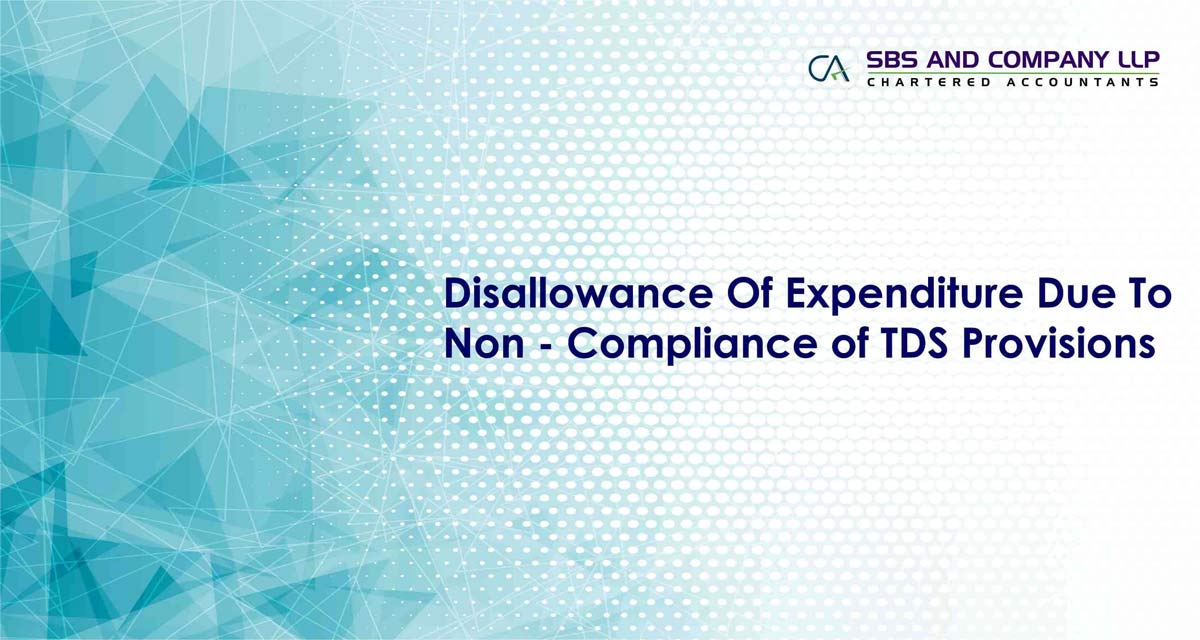 Disallowance Of Expenditure Due To Non - Compliance of TDS Provisions