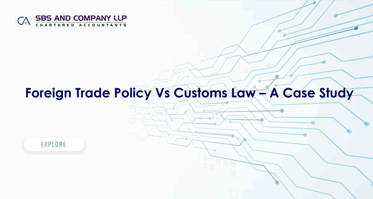Foreign Trade Policy Vs Customs Law - A Case Study