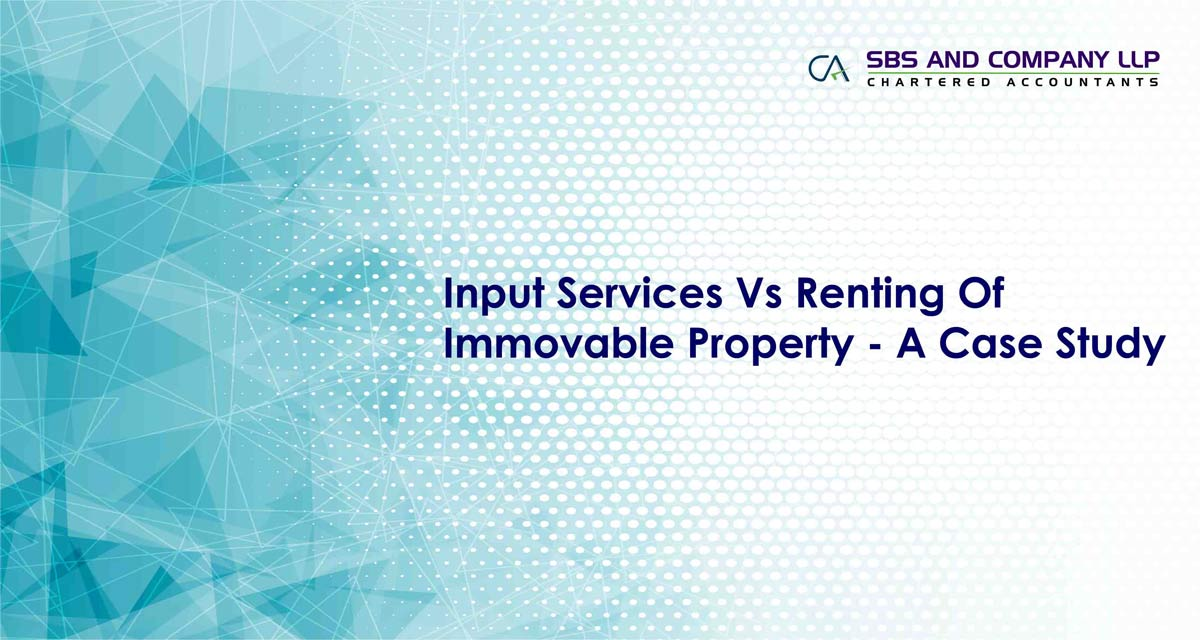 Input Services Vs Renting Of Immovable Property - A Case Study