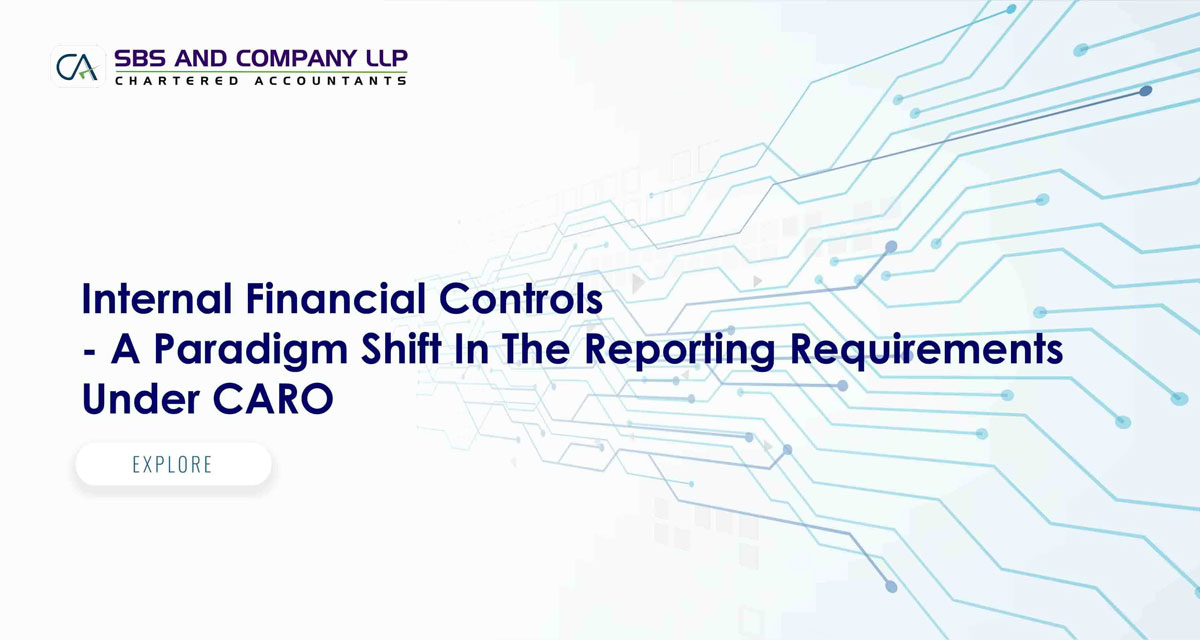 Internal Financial Controls - A Paradigm Shift In The Reporting Requirements Under CARO
