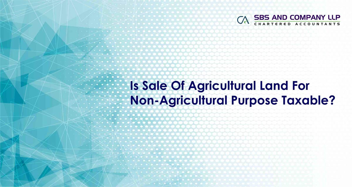 Is Sale Of Agricultural Land For Non-Agricultural Purpose Taxable?