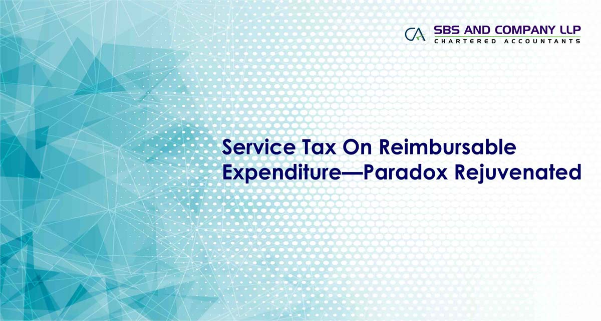 Service Tax On Reimbursable Expenditure - Paradox Rejuvenated