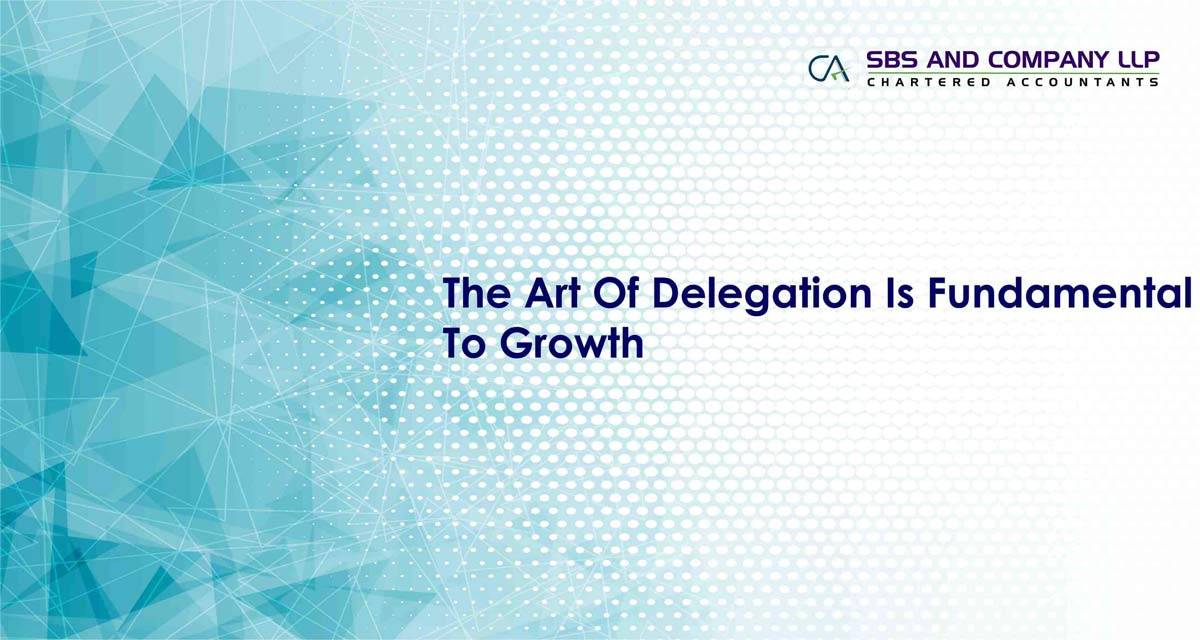 The Art Of Delegation Is Fundamental To Growth