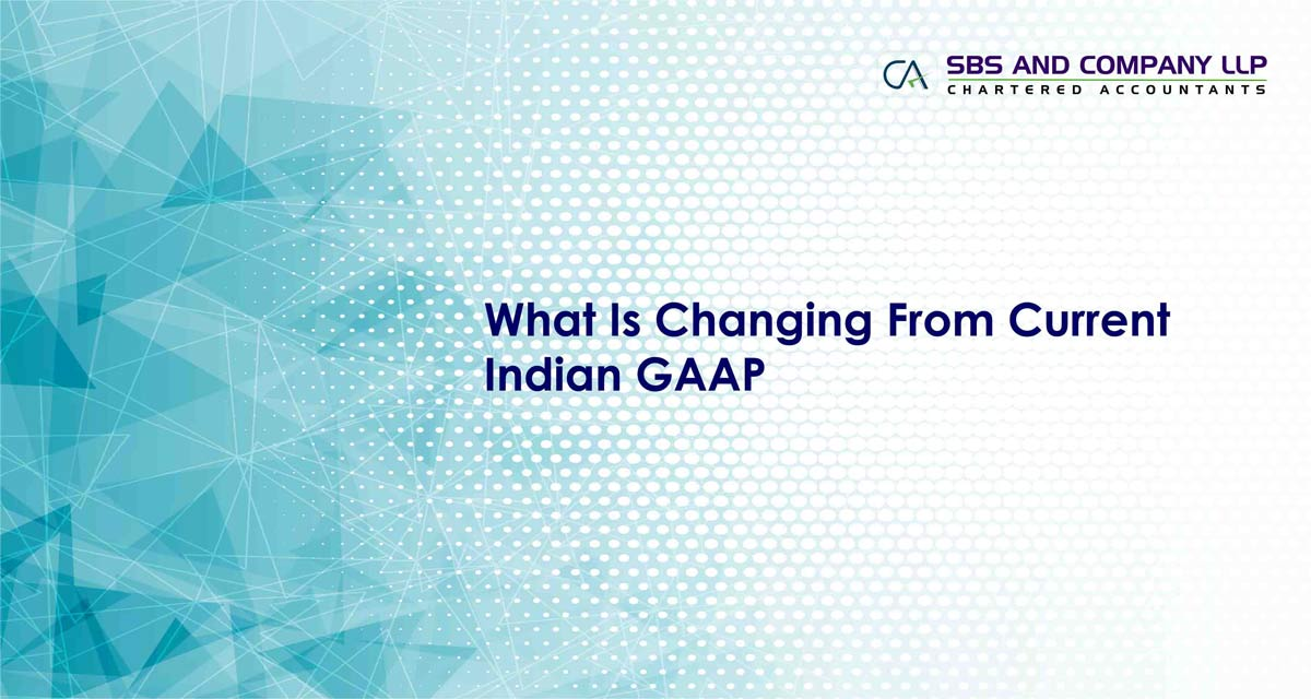 What is Changing From Current Indian GAAP