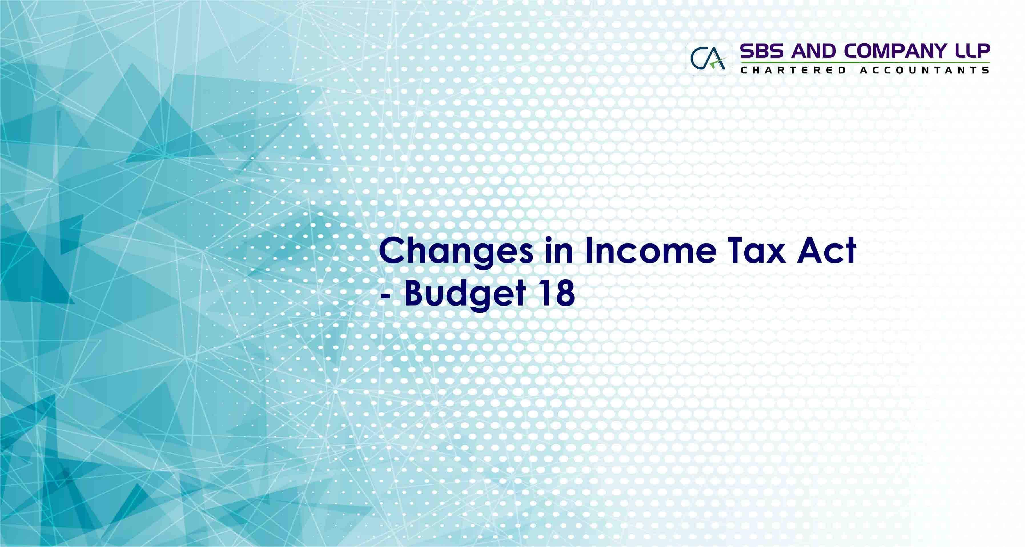 Changes in Income Tax Act - Budget 18