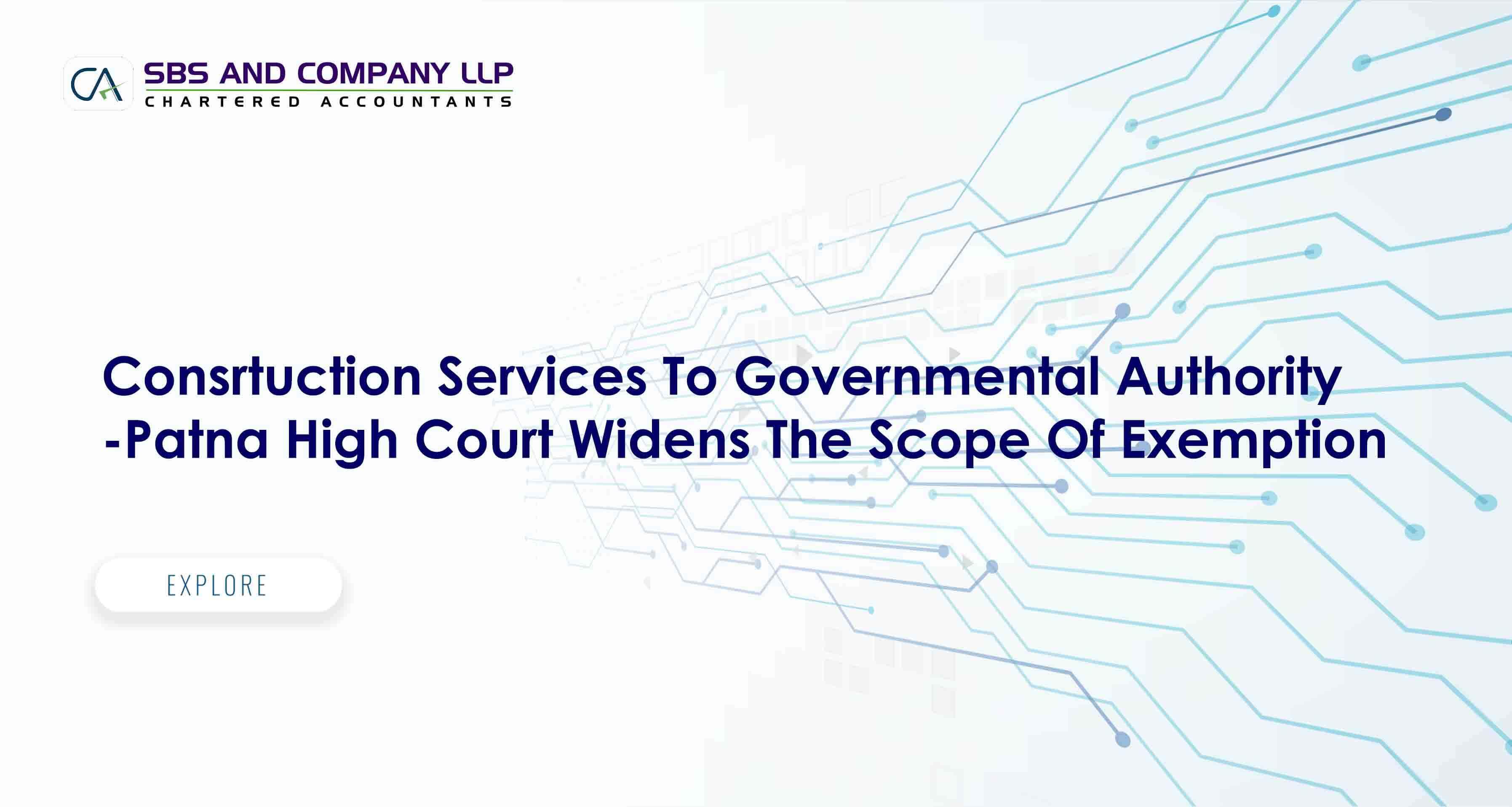 Consrtuction Services To GovernmentalAuthority-Patna High Court Widens The Scope Of Exemption