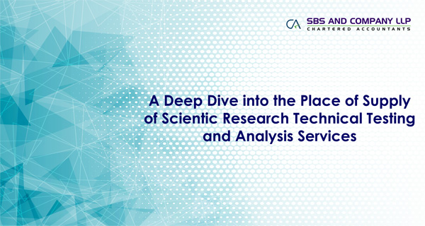 A Deep Dive into the Place of Supply of Scientific Research, Testing and Analysis Services