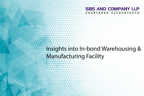 Insights into In-bond Warehousing & Manufacturing Facility